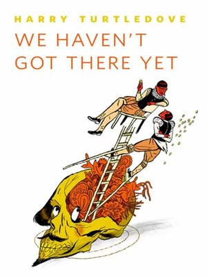 cover image of We Haven't Got There Yet