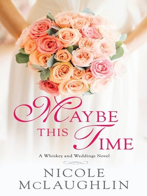 cover image of Maybe This Time--A Whiskey and Weddings Novel