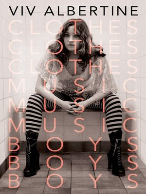 cover image of Clothes, Clothes, Clothes. Music, Music, Music. Boys, Boys, Boys.