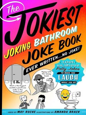 cover image of The Jokiest Joking Bathroom Joke Book Ever Written . . . No Joke!