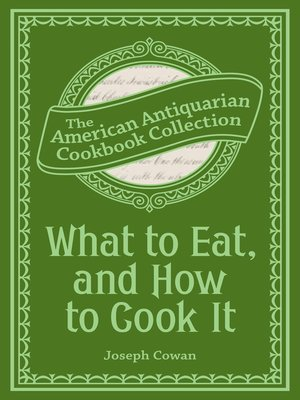 cover image of What to Eat, and How to Cook It