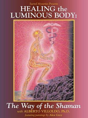 cover image of Healing The Luminous Body With Alberto Villoldo