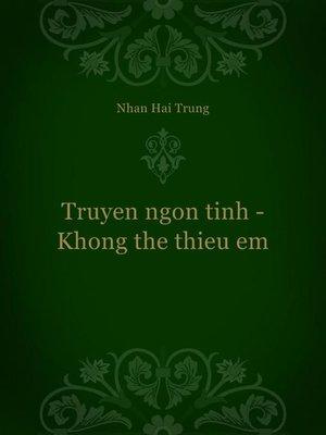 cover image of Truyen ngon tinh--Khong the thieu em