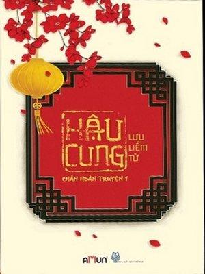 cover image of Tieu thuyet--Hau cung chan hoan chuyen--Tap 1