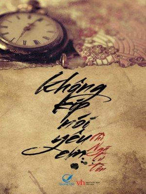 cover image of Truyen ngan--Khong kip noi yeu em