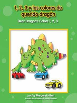cover image of 1, 2, 3 y los colores de Querido Dragón / Dear Dragon's Colors 1, 2, 3