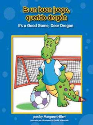 cover image of Es un buen juego, querido dragón / It's a Good Game, Dear Dragon