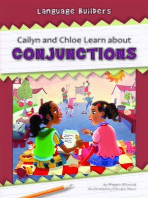 cover image of Cailyn and Chloe Learn about Conjunctions