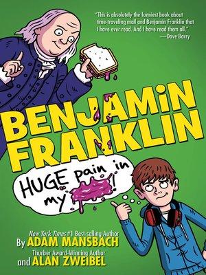 cover image of Benjamin Franklin: Huge Pain in My...