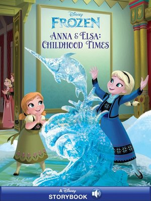 cover image of Anna & Elsa's Childhood Times: A Disney Read-Along
