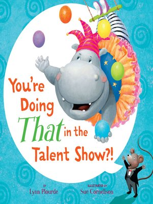 cover image of You're Doing THAT in the Talent Show?!