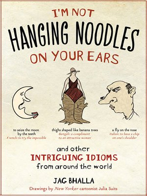 cover image of I'm Not Hanging Noodles on Your Ears and Other Intriguing Idioms From Around the World