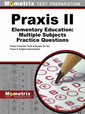 cover image of Praxis II Elementary Education: Multiple Subjects Practice Questions