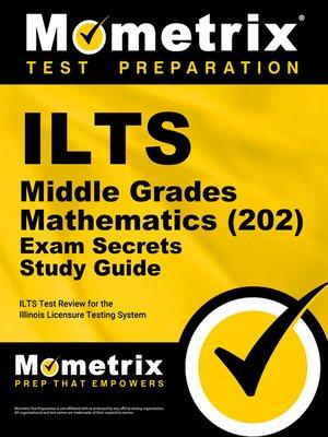 cover image of ILTS Middle Grades Mathematics (202) Exam Secrets Study Guide