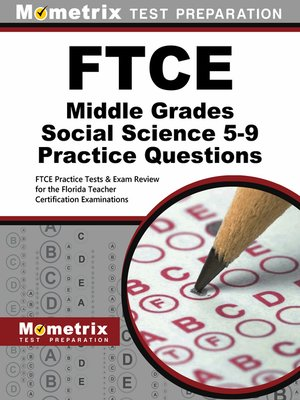 ftce middle grades social sciences 5 9 The ftce middle grades mathematics 5-9 exam is a certification exam for florida teachers the test lasts 2 hours and 30 minutes and contains about 120 multiple-choice questions.