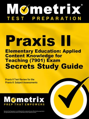 cover image of Praxis II Elementary Education: Applied Content Knowledge for Teaching (7901) Exam Secrets Study Guide