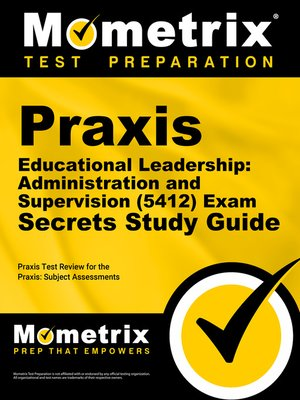 cover image of Praxis Educational Leadership: Administration and Supervision (5412) Exam Secrets Study Guide