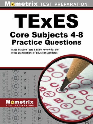 cover image of TExES Core Subjects 4-8 Practice Questions