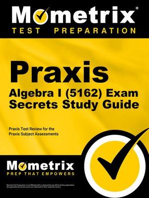 cover image of Praxis Algebra I (5162) Exam Secrets Study Guide