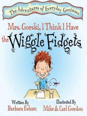 cover image of Mrs. Gorski, I Think I Have the Wiggle Fidgets