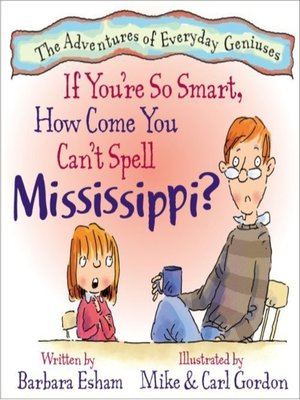cover image of If You're So Smart, How Come You Can't Spell Mississippi?