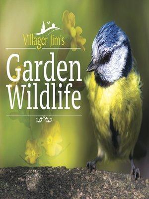 cover image of Villager Jim's Garden Wildlife