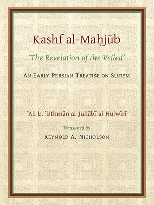 cover image of The Kashf al-Mahjub 'The Revelation of the Veiled' Ali b. 'Uthman al-Jullãbi Hujwiri.