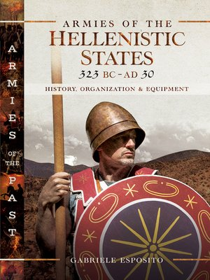 cover image of Armies of the Hellenistic States 323 BC--AD 30
