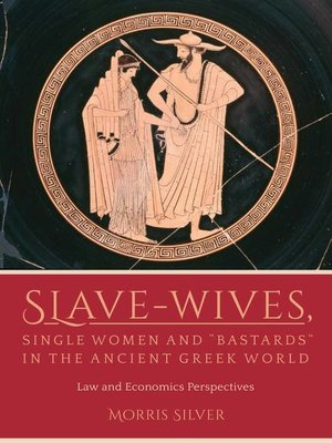 "cover image of Slave-Wives, Single Women and ""Bastards"" in the Ancient Greek World"