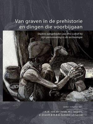cover image of Van graven in de prehistorie en dingen die voorbijgaan