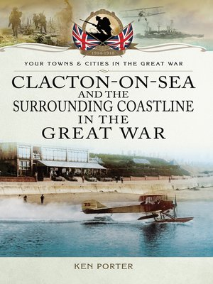 cover image of Clacton-on-Sea and the Surrounding Coastline in the Great War