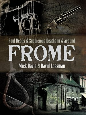cover image of Foul Deeds and Suspicious Deaths in and around Frome