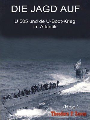 cover image of Die Jagd auf U 505 und der U-Boot-Krieg im Atlantik