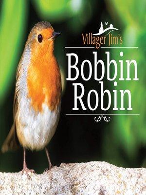 cover image of Villager Jim's Bobbin Robin