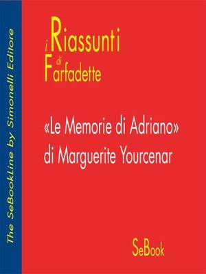 cover image of Le Memorie di Adriano di Marguerite Yourcenar - RIASSUNTO