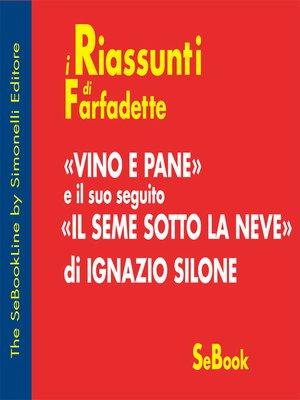 cover image of VINO E PANE e il suo seguito IL SEME SOTTO LA NEVE di Ignazio Silone - RIASSUNTO