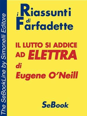 cover image of Il lutto si addice ad Elettra di Eugene O'Neill - RIASSUNTO