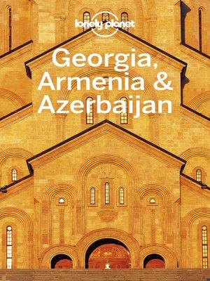 cover image of Lonely Planet Georgia, Armenia & Azerbaijan