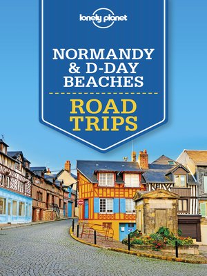 cover image of Lonely Planet Normandy & D-Day Beaches Road Trips