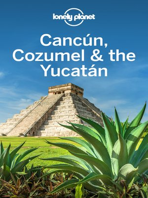 cover image of Lonely Planet Cancun, Cozumel & the Yucatan