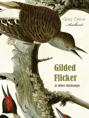 cover image of Gilded Flicker and Other Birdsongs
