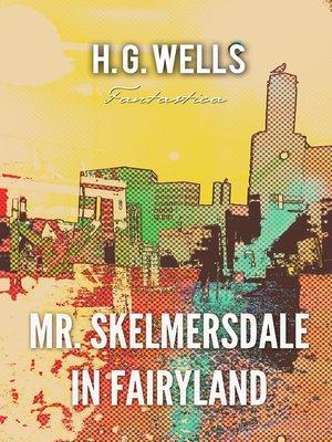 cover image of Mr. Skelmersdale in Fairyland