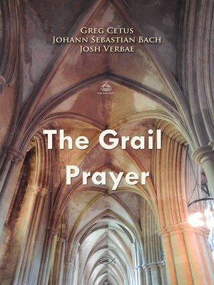 The Grail Prayer By Johann Sebastian Bach Overdrive Ebooks Audiobooks And Videos For Libraries And Schools