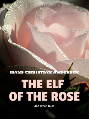 cover image of The Elf of The Rose & Other Tales