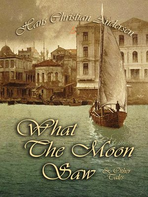 cover image of What The Moon Saw & Other Tales