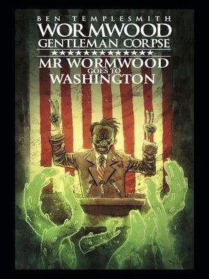 cover image of Wormwood, Gentleman Corpse: Mr. Wormwood Goes to Washington