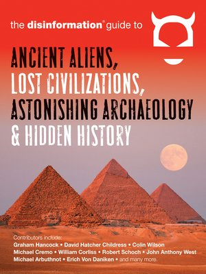 cover image of The Disinformation Guide to Ancient Aliens, Lost Civilizations, Astonishing Archaeology, and Hidden History