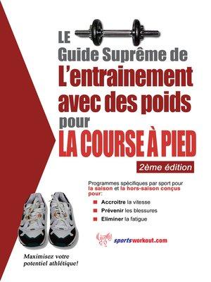cover image of Le guide suprême de l'entrainement avec des poids pour la course à pied