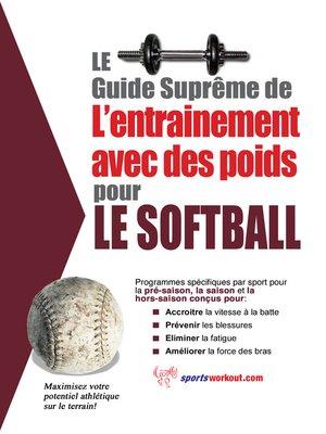 cover image of Le guide suprême de l'entrainement avec des poids pour le softball