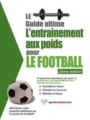 cover image of Le guide suprême de l'entrainement avec des poids pour le football
